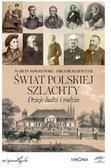 Rosołowski Marcin, Bińczyk Arkadiusz - Świat polskiej szlachty Dzieje ludzi i rodzin