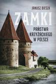 Bieszk Janusz - Zamki Państwa Krzyżackiego w Polsce