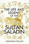 Phillips Jonathan - The Life and Legend of the Sultan Saladin