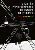 Z dziejów polskiej emigracji politycznej po 1939 roku. Ludzie, struktury, idee