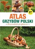 praca zbiorowa - Atlas Grzybów Polski. Poradnik Grzybiarza