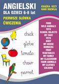 Usowicz Joanna - Angielski dla dzieci 6-8 lat. Pierwsze słówka. Ćwiczenia. Food. Wild animals. Toys. School objects. My face. Pets. Body. My house. Numbers. Fruit...