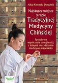 Kowalska-Dorscheid Alicja - Najskuteczniejsze terapie Tradycyjnej Medycyny Chińskiej Sposoby na współczesne dolegliwości, z którymi nie radzi sobie medycyna akademicka
