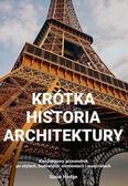Hodge Susie - Krótka historia architektury. Kieszonkowy przewodnik po stylach, budowlach, elementach i materiałach