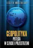 Leszek Moczulski - Geopolityka. Potęga w czasie i przestrzeni