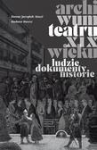Jarząbek-Wasyl Dorota, Maresz Barbara - Archiwum teatru XIX wieku. Ludzie dokumenty historie