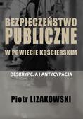 Lizakowski Piotr - Bezpieczeństwo publiczne w powiecie kościerskim - deskrypcja i antycypacja