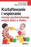 Jegier Aneta, Kurelska Bożena - Kształtowanie i wspieranie rozwoju psychoruchowego małych dzieci w żłobku