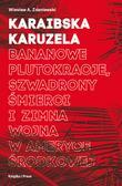 Wiesław A. Zdaniewski - Karaibska karuzela. Bananowe plutokracje, szwadrony śmierci i zimna wojna w Ameryce Środkowej