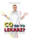Durajski Łukasz - Co na to lekarz? Mity przenoszone drogą szeptaną