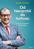 Wzorek Marek - Od hierarchii do turkusu. czyli jak zarządzać w XXI wieku