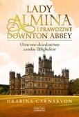 Hrabina Carnarvon - Lady Almina i prawdziwe Downton Abbey. Utracone dziedzictwo zamku Highclere.