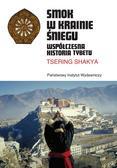 Shakya Tsering - Smok w Krainie Śniegu. Współczesna historia Tybetu