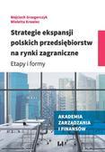 Grzegorczyk Wojciech, Krawiec Wioletta - Strategie ekspansji polskich przedsiębiorstw na rynki zagraniczne. Etapy i formy