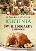 Wighard Strehlow - Kuchnia św. Hildegardy z Bingen