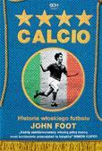 John Foot - Calcio. Historia włoskiego futbolu