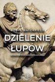 Robin Waterfield - Dzielenie łupów. Wojna o imperium A. Wielkiego