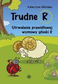 Michalec Katarzyna - Trudne R. Utrwalanie prawidłowej wymowy głoski R