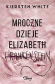 White Kiersten - Mroczne dzieje Elizabeth Frankenstein
