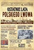 Koper Sławomir, Stańczyk Tomasz - Ostatnie lata polskiego Lwowa