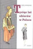 Sieradzka Anna - Tysiąc lat ubiorów w Polsce