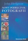Hedgecoe John - Nowy podręcznik fotografii