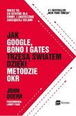 Doerr John - Jak Google Bono i Gates trzęsą światem dzięki metodzie OKR. Mierz to, co istotne dla firmy, i skutecznie zarządzaj celami