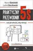 Kamieński Marcin, Sieczkowski Ludwik - Praktyczny przewodnik 5s. czyli jak wdrażać, żeby wdrożyć
