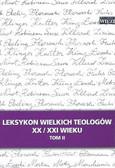 Leksykon wielkich teologów XX/XXI wieku T II