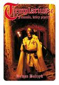 Bolczyk Roman - Templariusze Fenomen który przetrwał