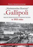 Korzeniowski Paweł - Nieśmiertelna dywizja na Gallipoli. Walki 29. Dywizji Piechoty na półwyspie Gallipoli w 1915 roku
