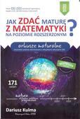 Kulma Dariusz - Jak zdać maturę z matematyki na poziomie rozszerzonym? Arkusze maturalne