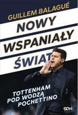 Guillem Balague, Mauricio Pochettino - Nowy wspaniały świat. Tottenham pod wodzą...