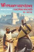 Balaro Michel - Wyprawy krzyżowe i Łaciński Wschód XI-XIV