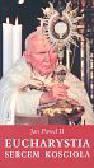 Jan Paweł II - Eucharystia sercem Kościoła