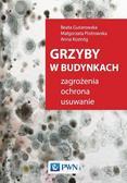 Gutarowska Beata, Piotrowska Piotrowska, Koziróg Anna - Grzyby w budynkach.. Zagrożenia, ochrona, usuwanie.