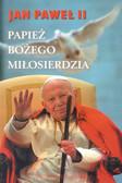 Jan Paweł II - Papież Bożego miłosierdzia