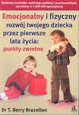 Brazelton Berry T. - Emocjonalny i fizyczny rozwój twojego dziecka przez pierwsze lata życia: punkty zwrotne