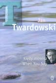 Twardowski Jan - Kiedy mówisz When You Say