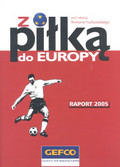 Hurkowski Roman (red.) - Z piłką do Europy Raport 2005