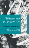 Tożsamość po pogromie Marca `68. Świadectwa i interpretacje