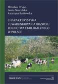Drygas Mirosław, Nurzyńska Iwona, Bańkowska Katarzyna - Charakterystyka i uwarunkowania rozwoju rolnictwa ekologicznego w Polsce. Szanse i bariery