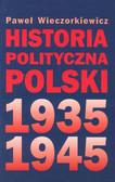 Wieczorkiewicz Paweł - Historia polityczna Polski 1935-1945