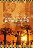 Bartkowska Alicja - Z małej wsi w podróż przez Afrykę w świat