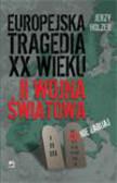 Holzer Jerzy - Europejska tragedia XX wieku. II wojna światowa