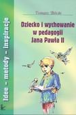 Bilicki Tomasz - Dziecko i wychowanie w pedagogii Jana Pawła II