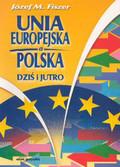 Fiszer Józef - Unia Europejska a Polska dziś i jutro