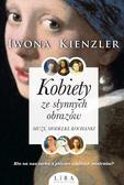 Kienzler Iwona - Kobiety ze słynnych obrazów. Muzy, modelki, kochanki