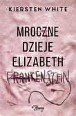 Kiersten White - Mroczne dzieje Elizabeth Frankenstein