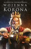Cherezińska Elżbieta - Wojenna korona. Odrodzone Królestwo. Tom 4